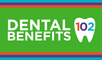 Bring your health insurance literacy up a notch by learning the meaning of these not-so-well-known dental benefits terms.
