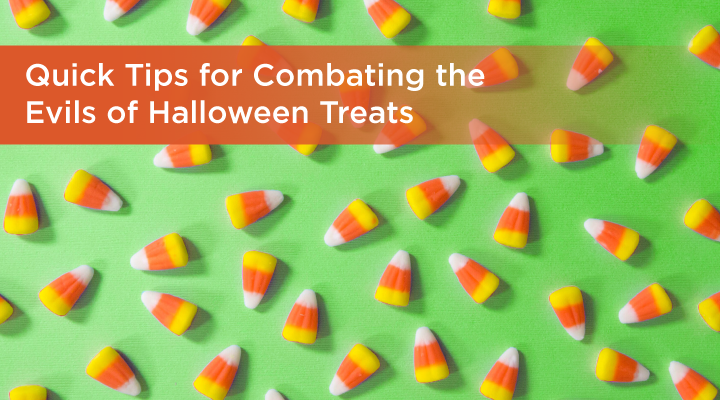 Quick Tips for Combating the Evils of Halloween Treats